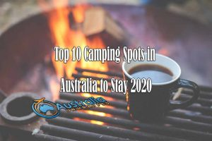 Top 10 Camping Spots in Australia to Stay 2020