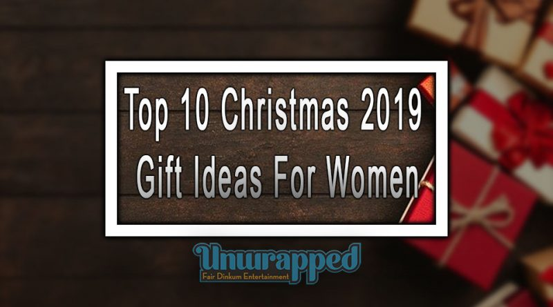 Top 10 Christmas 2019 Gift Ideas For Women