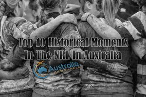 Top 10 Historical Moments In The NRL In Australia