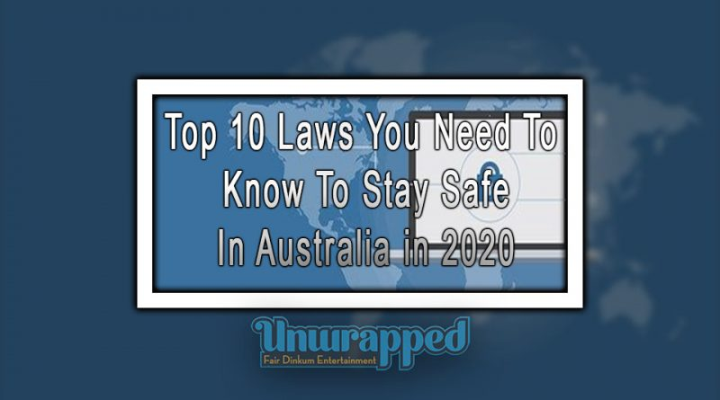 Top 10 Laws You Need To Know To Stay Safe In Australia in 2020