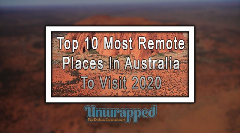 Top 10 Most Remote Places in Australia to Visit 2020