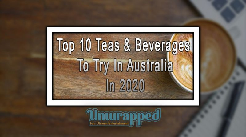 Top 10 Teas & Beverages To Try In Australia In 2020