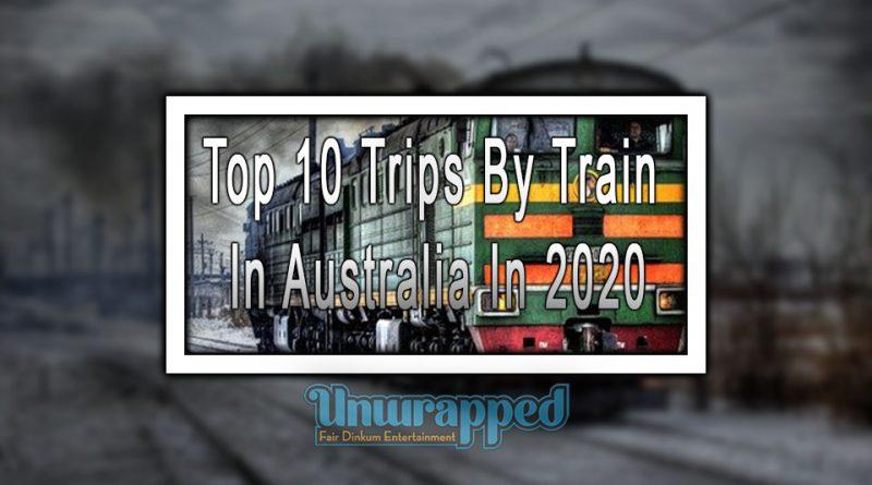 Top 10 Trips By Train In Australia In 2020
