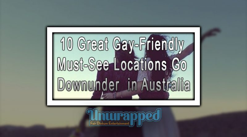 10 Great Gay-Friendly Must-See Locations go Downunder in Australia