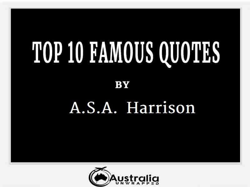 A.S.A. Harrison's Top 10 Popular and Famous Quotes
