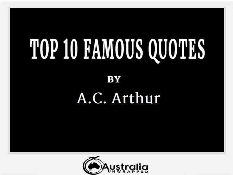 A.C. Arthur's Top 10 Popular and Famous Quotes