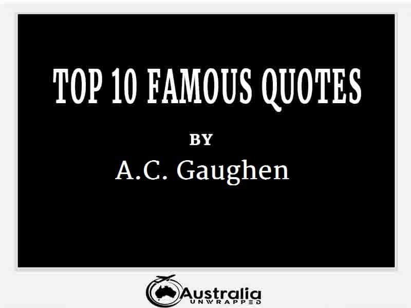 A.C. Gaughen's Top 10 Popular and Famous Quotes
