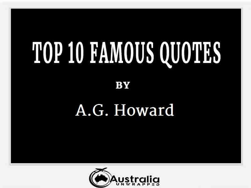 A.G. Howard's Top 10 Popular and Famous Quotes