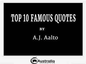 A.J. Aalto's Top 10 Popular and Famous Quotes