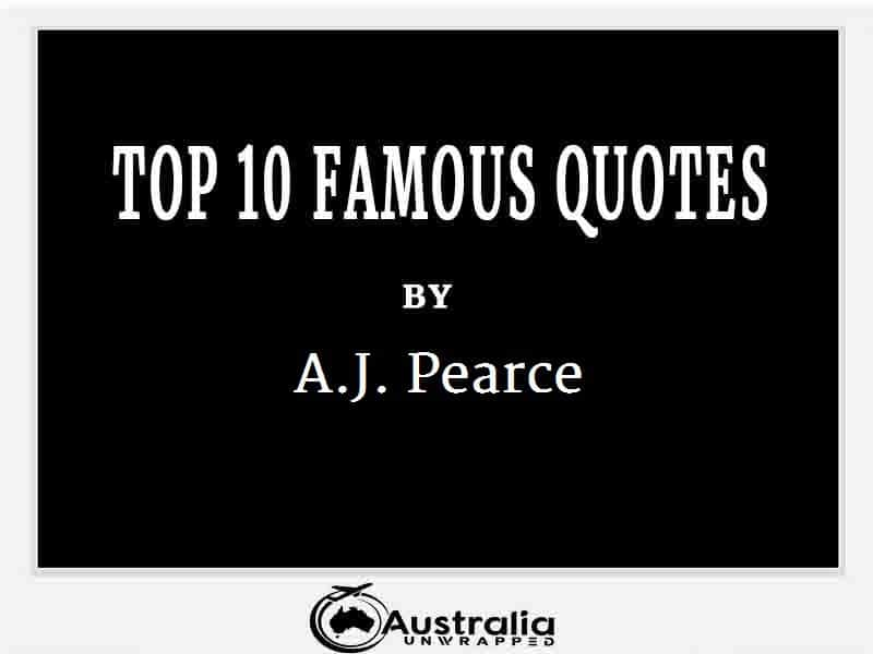 A.J. Pearce's Top 10 Popular and Famous Quotes