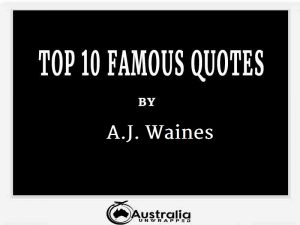 A.J. Waines's Top 10 Popular and Famous Quotes