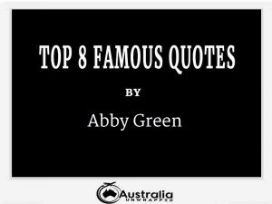 Abby Green's Top 8 Popular and Famous Quotes