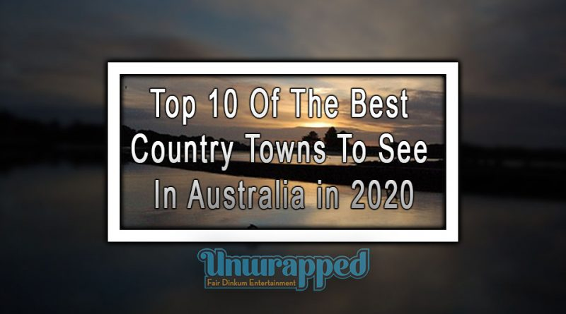 Top 10 Of The Best Country Towns To See In Australia in 2020