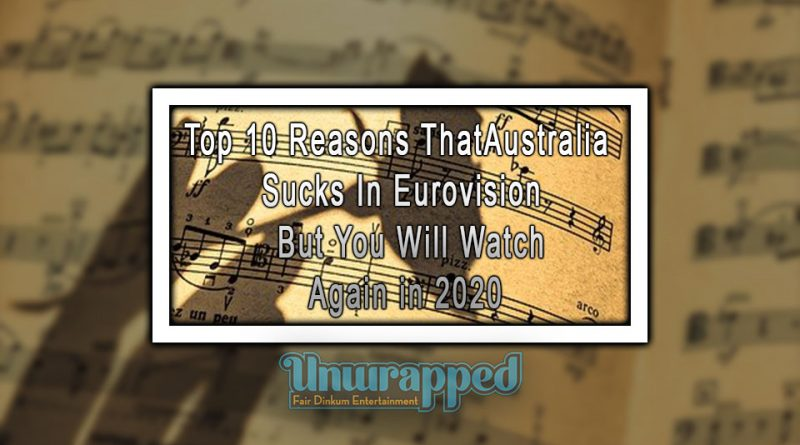 Top 10 Reasons That Australia Sucks In Eurovision - But You Will Watch Again in 2020