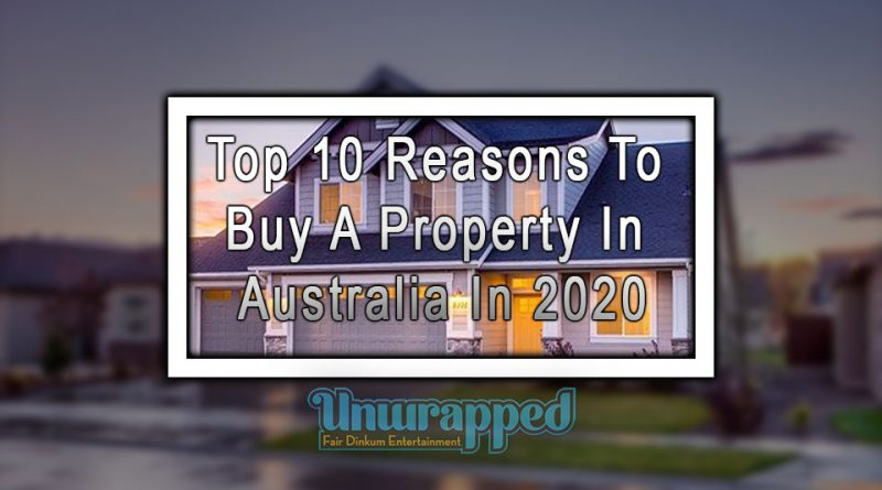 Top 10 Reasons to Buy A Property in Australia in 2020