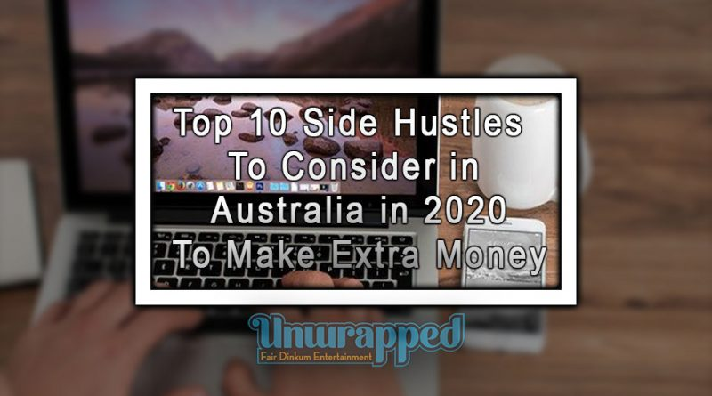 Top 10 Side Hustles To Consider in Australia in 2020 to Make Extra Money