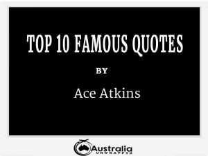 Ace Atkins's Top 10 Popular and Famous Quotes
