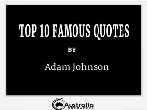 Adam Johnson's Top 10 Popular and Famous Quotes