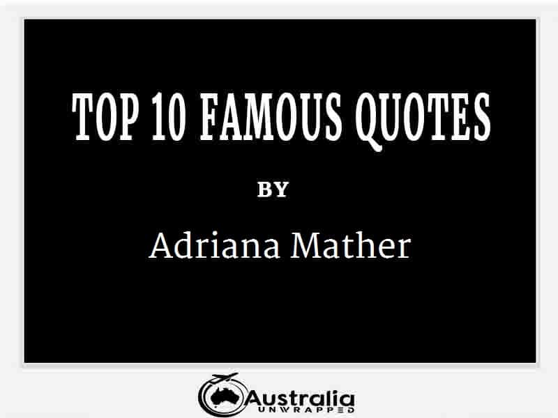 Adriana Mather's Top 10 Popular and Famous Quotes