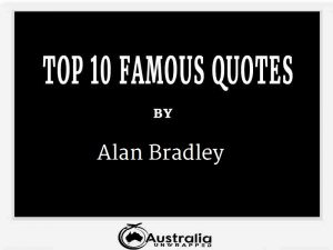 Alan Bradley's Top 10 Popular and Famous Quotes
