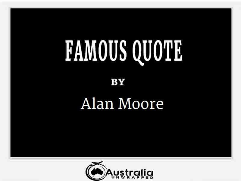 Alan Moore's Top 1 Popular and Famous Quotes