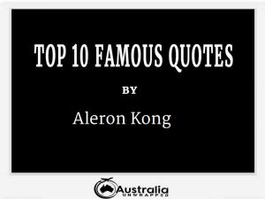 Aleron Kong's Top 10 Popular and Famous Quotes