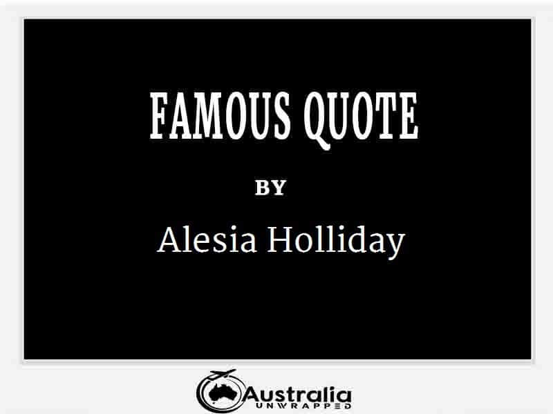 Alesia Holliday's Top 1 Popular and Famous Quotes