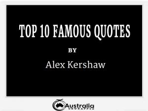 Alex Kershaw's Top 10 Popular and Famous Quotes