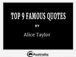 Alice Taylor's Top 9 Popular and Famous Quotes