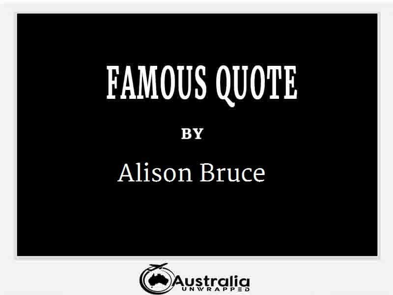 Alison Bruce's Top 1 Popular and Famous Quotes