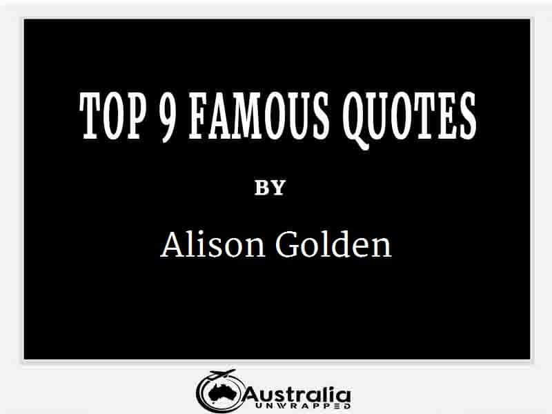 Alison Golden's Top 9 Popular and Famous Quotes