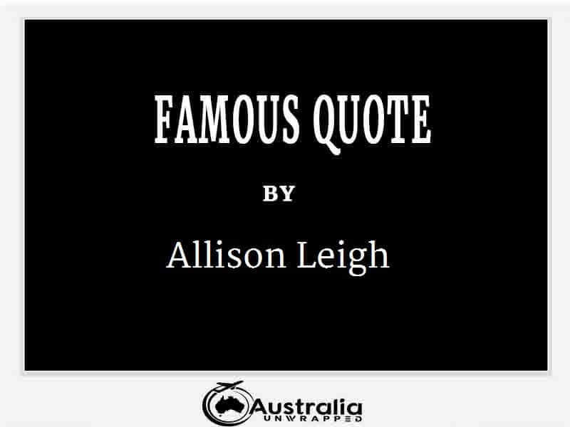 Allison Leigh's Top 1 Popular and Famous Quotes