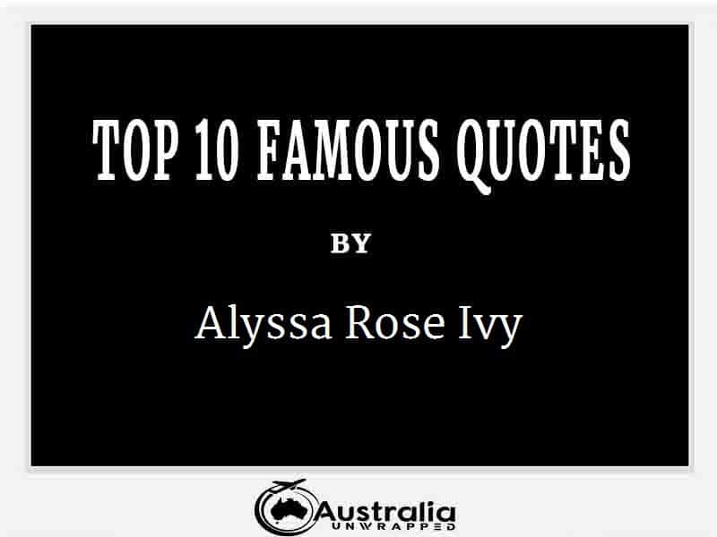 Alyssa Rose Ivy's Top 10 Popular and Famous Quotes