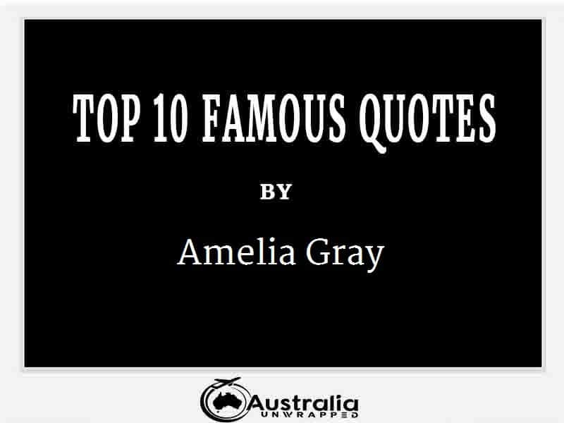 Amelia Gray's Top 10 Popular and Famous Quotes