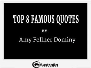 Amy Fellner Dominy's Top 8 Popular and Famous Quotes