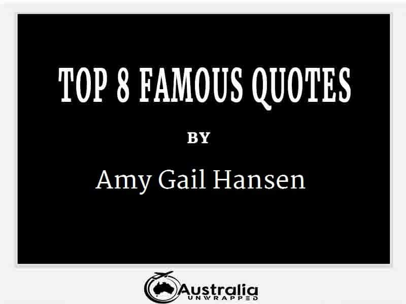 Amy Gail Hansen's Top 8 Popular and Famous Quotes