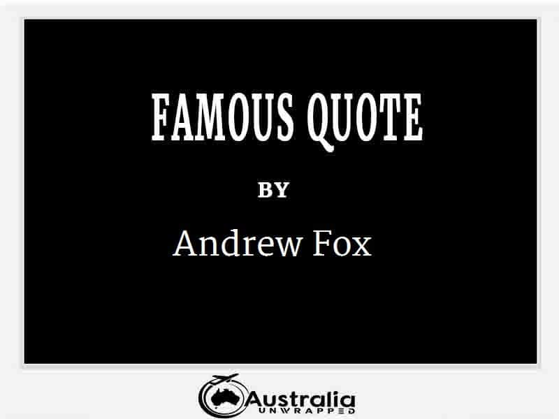 Andrew Fox's Top 1 Popular and Famous Quotes