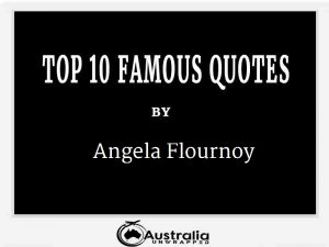 Angela Flournoy's Top 10 Popular and Famous Quotes