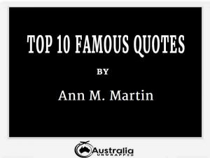 Ann M. Martin's Top 10 Popular and Famous Quotes