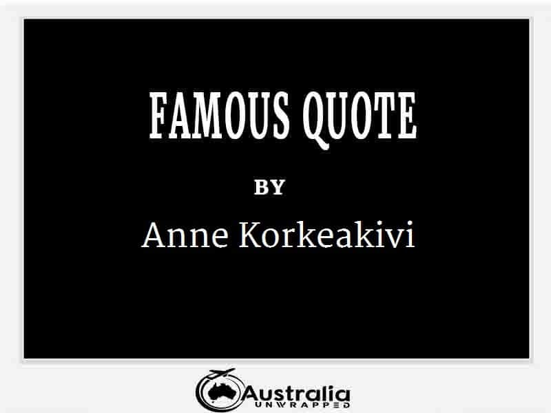Anne Korkeakivi's Top 1 Popular and Famous Quotes