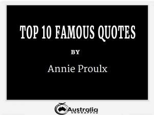 Annie Proulx's Top 10 Popular and Famous Quotes