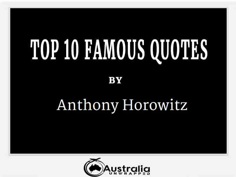 Anthony Horowitz's Top 10 Popular and Famous Quotes