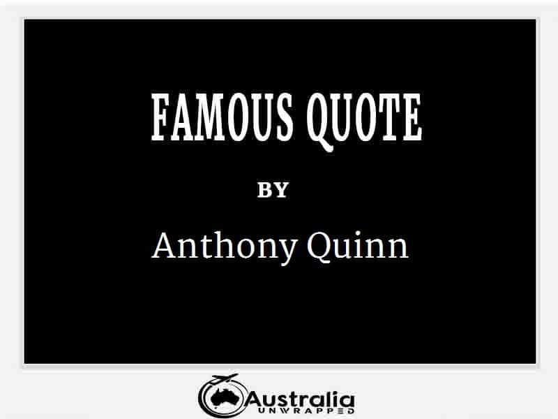 Anthony Quinn's Top 1 Popular and Famous Quotes
