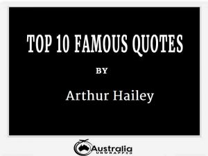Arthur Hailey's Top 10 Popular and Famous Quotes