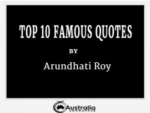 Arundhati Roy's Top 10 Popular and Famous Quotes