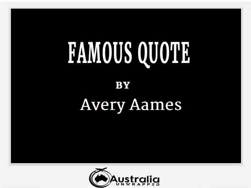 Avery Aames's Top 1 Popular and Famous Quotes