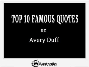 Avery Duff's Top 10 Popular and Famous Quotes