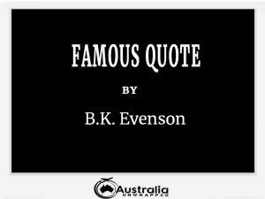 B.K. Evenson's Top 1 Popular and Famous Quotes