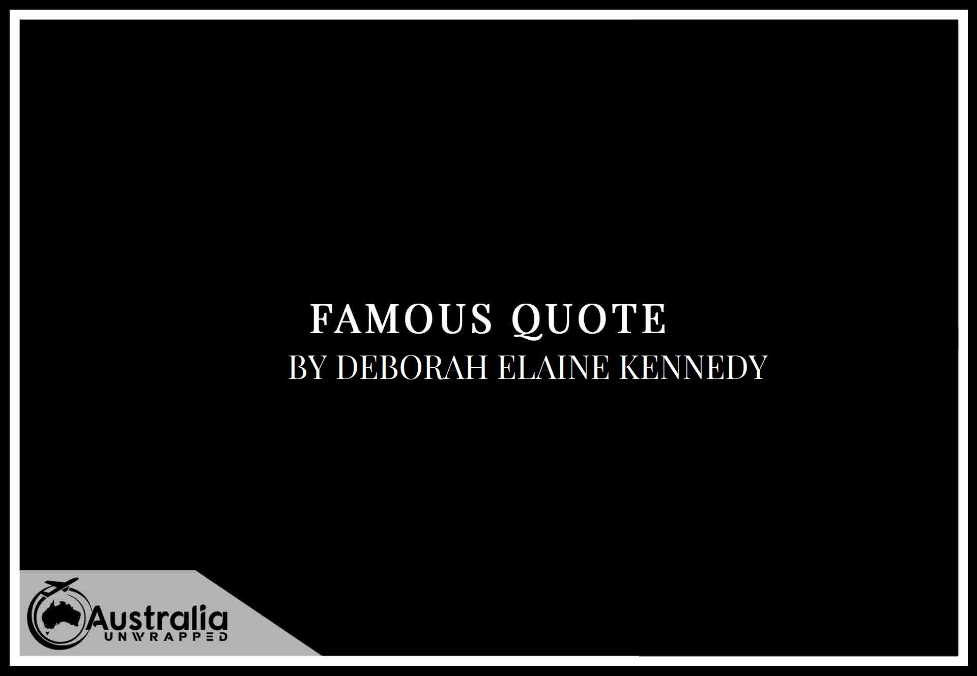 Deborah Elaine Kennedy's Top 1 Popular and Famous Quotes