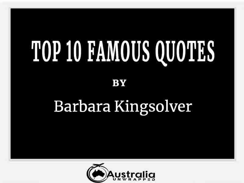 Top 10 Famous Quotes by Author Barbara Kingsolver